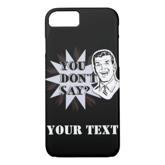 "Customizable ""You don't say?"" sarcastic punchline iPhone 7 Case"