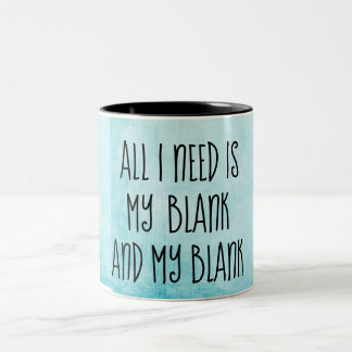 Customize All I need mug with your two of your own