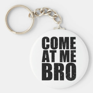 Customize your Come At Me Bro Basic Round Button Keychain
