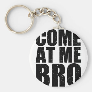 Customize your Come At Me Bro Keychain