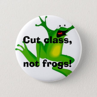 Cut class, not frogs! 2 inch round button