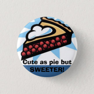 Cute as pie but SWEETER! 1 Inch Round Button