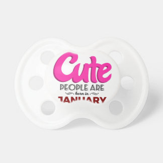 Cute Born In January Babies Birthday Pacifier