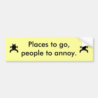 Cute bumper sticker. Places to go,people to annoy Bumper Sticker