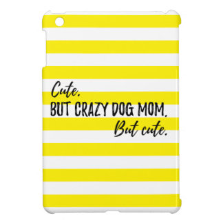 Cute. But crazy dog mom. But cute. iPad Mini Cases