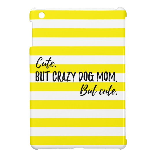 Cute. But crazy dog mom. But cute. iPad Mini Cover