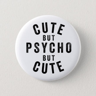 Cute but psycho but cute 2 inch round button
