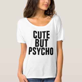 Cute but Psycho funny Ladies T-shirts
