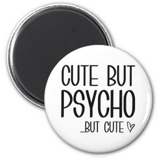 Cute But Psycho Magnet