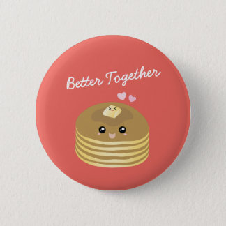 Cute Butter Pancakes Better Together Funny Foodie 2 Inch Round Button