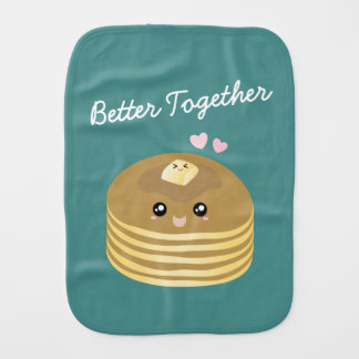 Cute Butter Pancakes Better Together Funny Foodie Burp Cloth