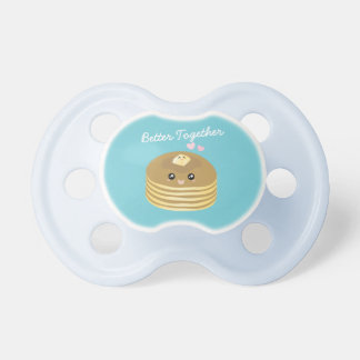 Cute Butter Pancakes Better Together Funny Foodie Pacifier