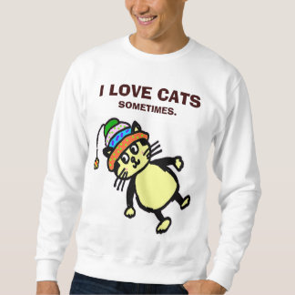 "Cute cat - ""sometimes"" T-shirt/sweatshirt #2 Sweatshirt"