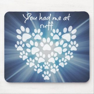 Cute Dog Quote You had me at Ruff Mouse Pad
