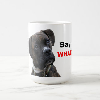 """Cute Dog with Expression  """"Say What"""" mug"""