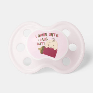 Cute Funny Baby Humor I Drink Until I Pass Out Pacifier