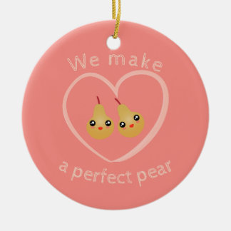 Cute Girly Kawaii We Make A Perfect Pear Pun Humor Ceramic Ornament