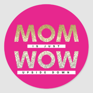Cute glittery Mom is just wow upside down quote Classic Round Sticker