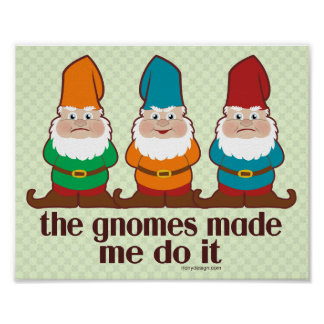 Cute Gnomes Made Me Do It Poster