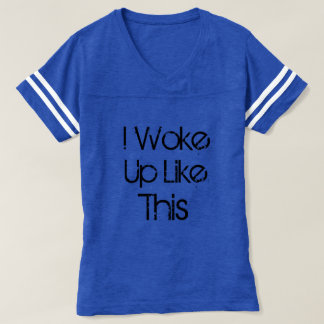 Cute Jersey- i woke up like this T-shirt