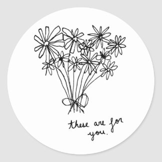 "Cute Minimal Sketch Flowers ""These are for you."" Round Sticker"