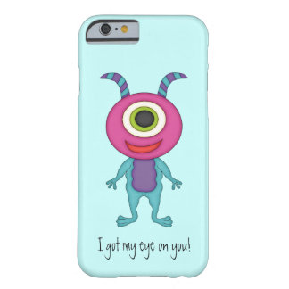 Cute Monster-Got my eye on you! Barely There iPhone 6 Case