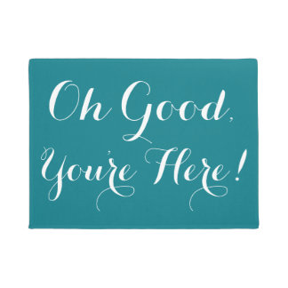 Cute Oh Good, You're Here! Doormat