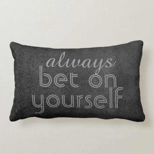 cute pillow quote always bet on yourself on grey