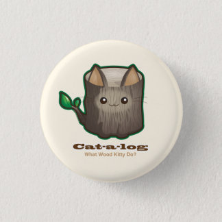 Cute Punny Cat Log 1 Inch Round Button