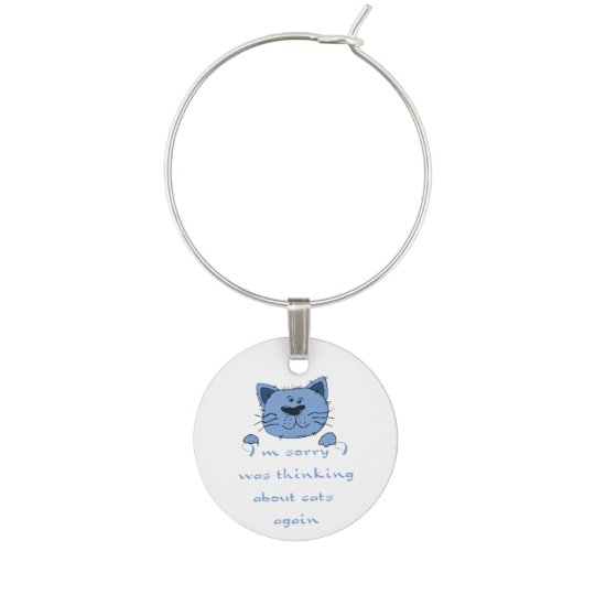 Cute Thinking about Cats again Humour Quote Wine Glass Charm