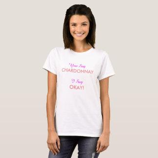 "Cute ""You Say Chardonnay"" Girly Fun T-Shirt"