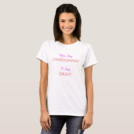 "Cute ""You Say Chardonnay"" Girly Fun T-Shirt"