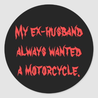 cycle, My ex-husband , a motorcycle., always wa... Classic Round Sticker