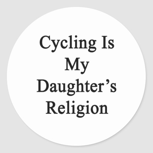 Cycling Is My Daughter's Religion Stickers