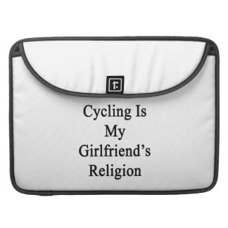Cycling Is My Girlfriend's Religion Sleeves For MacBook Pro