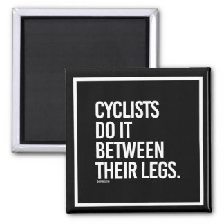 Cyclists do it between their legs -   - Gym Humor  Magnet