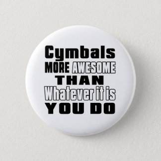 Cymbals more awesome whatever you do 2 inch round button