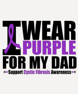 Cystic Fibrosis I Wear Purple For My Dad T Shirts