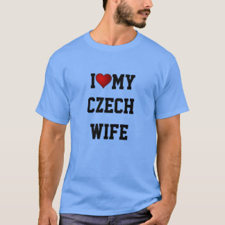 CZECH REPUBLIC: I LOVE MY CZECH WIFE T-Shirt