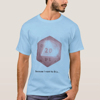 d20 sparkles, Because I want to fit in... T-Shirt