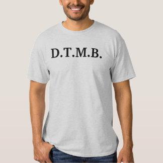 D.T.M.B. SHIRT