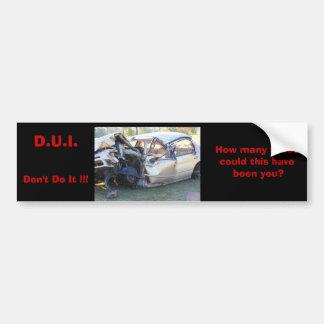 D.U.I. Don't Do It!! Bumper Sticker
