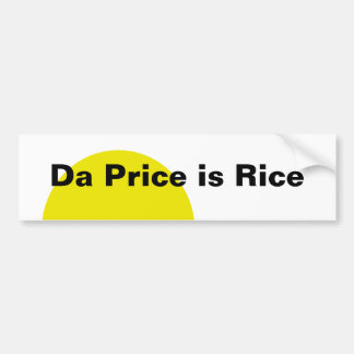 Da Price is Rice Bumper Sticker
