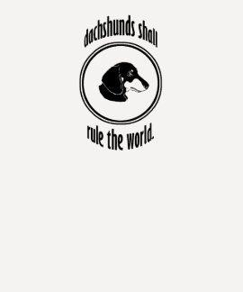 dachshunds shall rule the world t-shirts