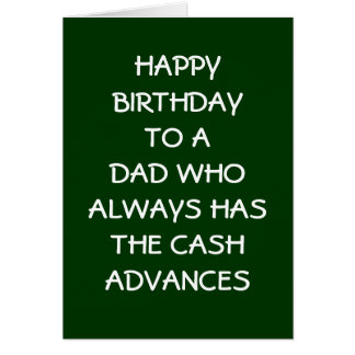 DAD BIRTHDAY=THANKS FOR CASH ADVANCES CARD