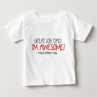 Dad Great Job I'm Awesome. Happy Father's Day Baby T-Shirt