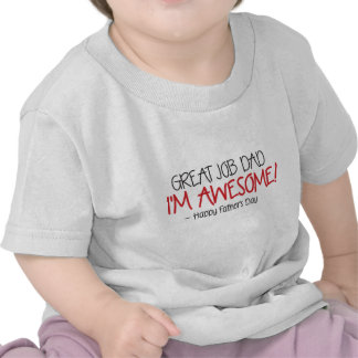 Dad Great Job I'm Awesome. Happy Father's Day T Shirt