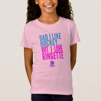 Dad I Like Hockey, but I love Ringette - Tshirt