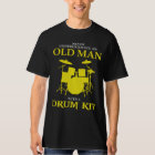 dad - never underestimate an old man with a drum k T-Shirt