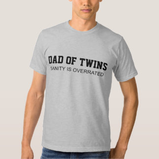 Dad of Twins SANITY IS OVERRATED T Shirts